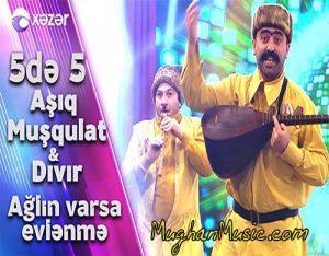 Aşıq Muşqulat Dıvır Ağlın Varsa Evlənmə 300x234 - دانلود آهنگ ترکی عاشق مشقلات و دیبیر به نام عاقلن وارسا اولنمه