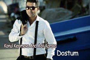 Adil Karaca 300x200 - دانلود آهنگ جدید کونول کریموا و عادل کاراجا به نام دوستوم