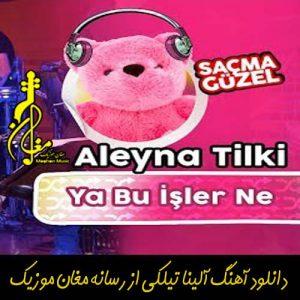 Aleyna Tilki Ya Bu İşler Ne 300x300 - دانلود آهنگ ترکی آلینا تیلکی به نام یا بو ایشلر نه