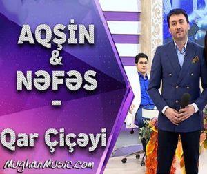 Aqşin Fateh Ft Nefes Qar Çiçeyi 300x252 - دانلود آهنگ ترکی آقشین فاتح و نفس به نام قار چیچیی