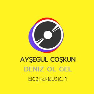 Ayşegül Coşkun Colled Deniz Ol Gel - دانلود آهنگ جدید عایشه گل جوشکون به نام دنیز اول گل