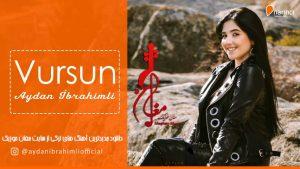 Aydan İbrahimli Vursun. 300x169 - دانلود آهنگ جدید آیدان ابراهیملی به نام ورسون