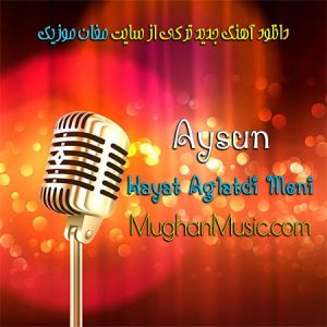 Aysun Hayat Aglatdi Meni 300x300 - دانلود آهنگ ترکی آیسون به نام حیات آغلادی منی