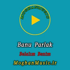 Banu Parlak Belalım Benim 300x300 - دانلود آهنگ ترکی بانو پارلاک به نام بلالیم بنیم