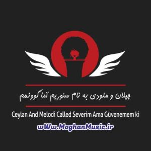 Ceylan And Melodi Called Severim Ama Güvenemem ki 300x300 - دانلود آهنگ جدید جیلان و ملودی به نام سئوریم آما گوونمم
