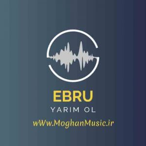 Ebru Yarim Ol 300x300 - دانلود آهنگ جدید ابرو به نام یاریم اول