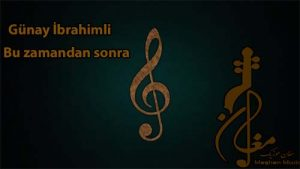 Günay İbrahimli – Bu zamandan sonra 300x169 - دانلود آهنگ ترکی گونای ابراهیملی به نام بو زامانان سونرا