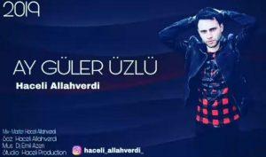 دانلود آهنگ جدید Haceli Allahverdi به نام Ay Guler Uzlu