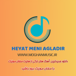 آهنگ جدید ترکی حیات منی آغلادیر