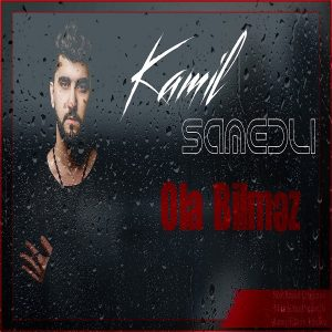 Kamil Semedli Ola Bilmez 300x300 - دانلود آهنگ جدید کامیل صمدلی به نام اولا بیلمز