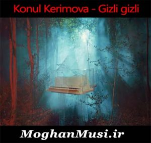 دانلود آهنگ ترکی کونول کریموا به نام گیزلی گیزلی
