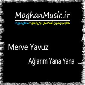Merve Yavuz Ağlarım Yana Yana - دانلود آهنگ جدید مروه یاووز به نام آغلاریم یانا یانا