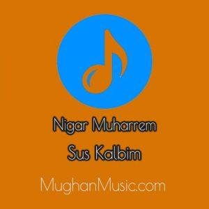 Nigar Muharrem Sus Kalbim 1 300x300 - دانلود آهنگ ترکی نگار محرم به نام سوس کالبیم