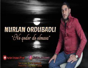 Nurlan Ordubadli Ne Qeder De Olmasa 300x233 - دانلود آهنگ جدید نورلان اردوبادلی به نام نقدر ده اولماسا