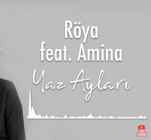 Röya feat Amina Yaz Ayları 300x277 - دانلود آهنگ جدید رویا و امینه به نام یاز آیلاری
