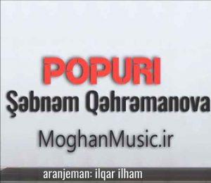 Sebnem Qehremanova POPURI 300x260 - دانلود آهنگ جدید شبنم قهرمانوا به نام پوپوری