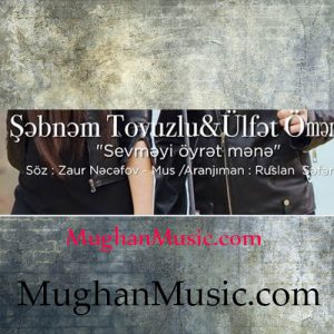 Sebnem Tovuzlu Ulfet Omerov – Sevmeyi oyret mene 300x300 - دانلود آهنگ ترکی شبنم تووزلو به نام سومیی اویرت منه