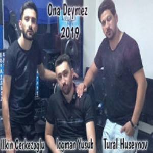 Tural Huseynov Ft Ilkin Cerkezoglu Ona Deymez - دانلود آهنگ الکین چرکزاوغلو و تورال حسینو به نام اونا دیمز