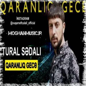 دانلود آهنگ ترکی تورال صدالی به نام قارانلیغ گجه