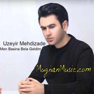 Uzeyir Mehdizade Men Basina Bela Geldim 300x300 - دانلود آهنگ ترکی اوزیر مهدیزاده به نام من باشینا بلا گلدیم