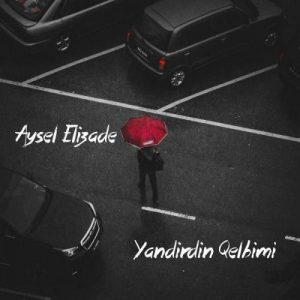 دانلود آهنگ جدید آیسل علیزاده به نام یاندیردین قلبیمی