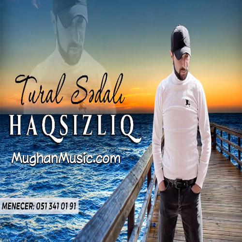 tural sedali haqsizliq - دانلود آهنگ ترکی تورال صدالی به نام حاقسیزلیغ