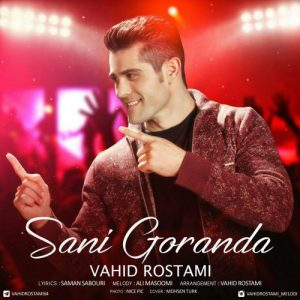 vahid rostami sani goranda 500x500 300x300 - دانلود آهنگ جدید ترکی وحید رستمی به نام سنی گورنده